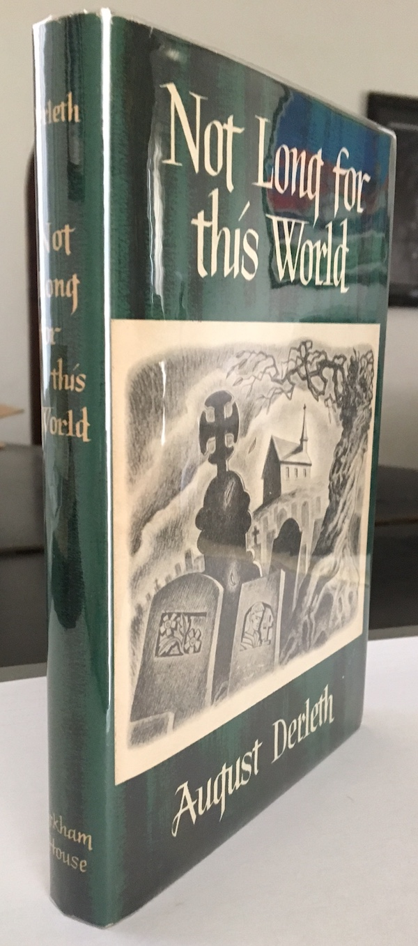 Image for ARKHAM HOUSE: AUGUST DERLETH—NOT LONG FOR THIS WORLD. SIGNED! The Richard M. Jefts, Arkham House Collection