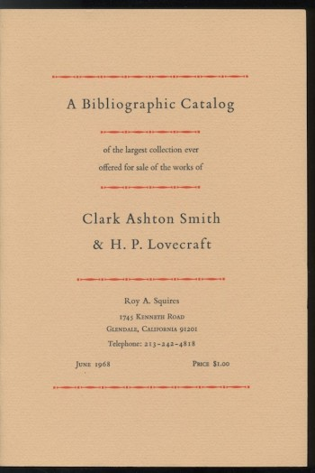 Image for ROY A. SQUIRES: CATALOG 1:  Bibliographic Catalog of the largest collection ever offered for sale of the works of CLARK ASHTON SMITH & H.P. LOVECRAFT.  One of a selection of Squires catalogs offered.