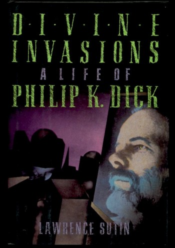 Image for LAWRENCE SUTIN: DIVINE INVASIONS: A Life of Philip K. Dick.  Harmony Books, 1989. First Edition—To date the only biography of the late writer & visionary.