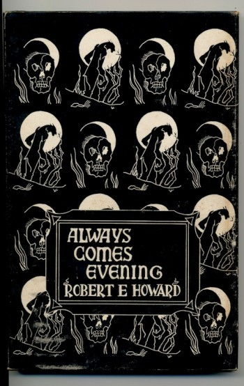Image for ROBERT E. HOWARD: ALWAYS COMES EVENING the collected poems of Robert E. Howard. Arkham House, 1957, 636 copies printed.