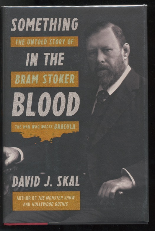Image for SOMETHING IN THE BLOOD The Untold Story of Bram Stoker the Man Who Wrote Dracula