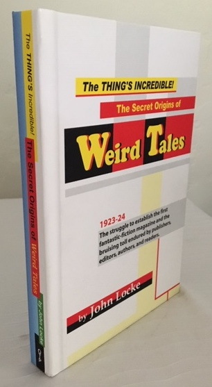 Image for THE THING'S INCREDIBLE! The Secret Origins of WEIRD TALES.  Off-Trail Publications, 2018.  First Printing.  Signed by the author.