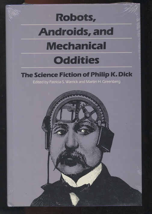 Image for ROBOTS, ANDROIDS, & MECHANICAL ODDITIES The Science Fiction of Philip K. Dick